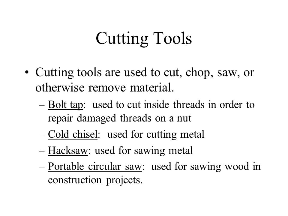 Cutting Tools Cutting tools are used to cut, chop, saw, or otherwise remove material.