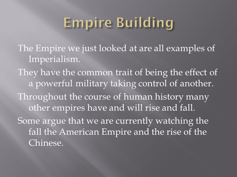 The Empire we just looked at are all examples of Imperialism.