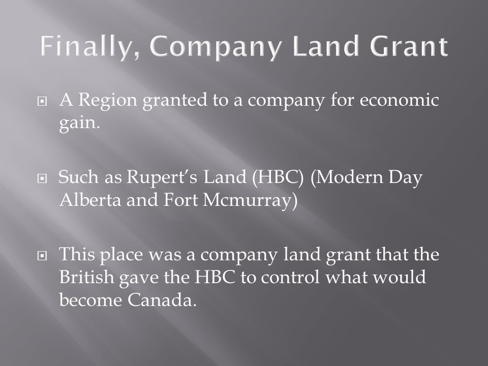 Finally, Company Land Grant  A Region granted to a company for economic gain.