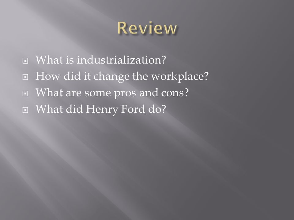  What is industrialization. How did it change the workplace.