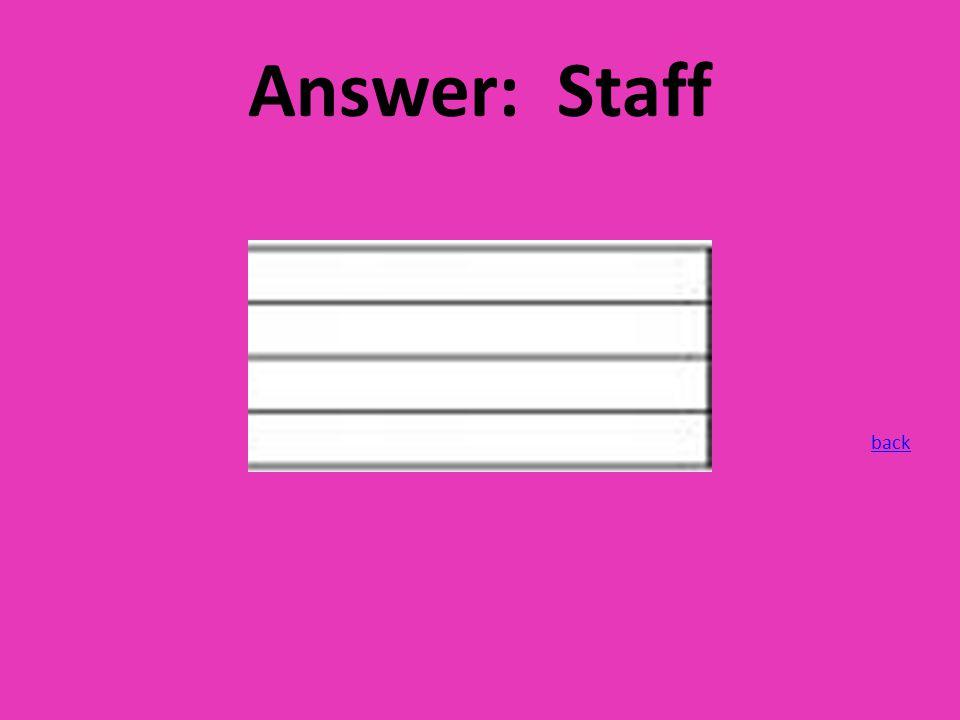 Answer: Staff back