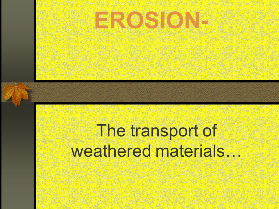 Sandblasting and Abrasion Wind can only lift sand to about 1 meter high - results in Mushroom Rock Frosted or Pitted sediments – rocks with flat sides