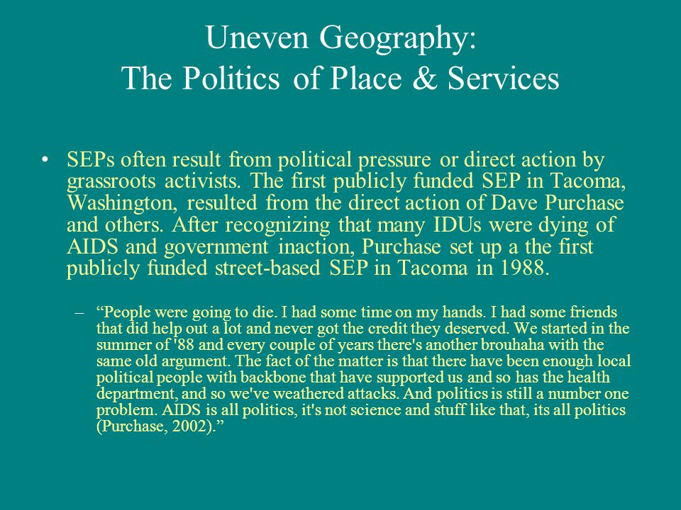 Uneven Geography: The Politics of Place & Services SEPs often result from political pressure or direct action by grassroots activists.