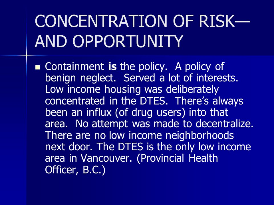 CONCENTRATION OF RISK— AND OPPORTUNITY Containment is the policy.