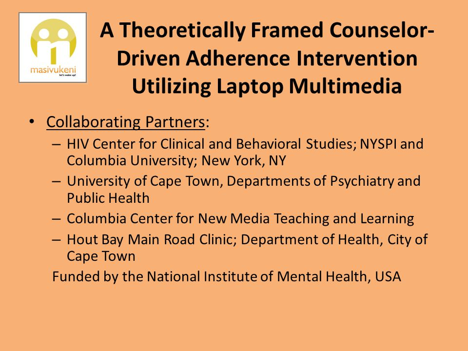 A Theoretically Framed Counselor- Driven Adherence Intervention Utilizing Laptop Multimedia Collaborating Partners: – HIV Center for Clinical and Beha