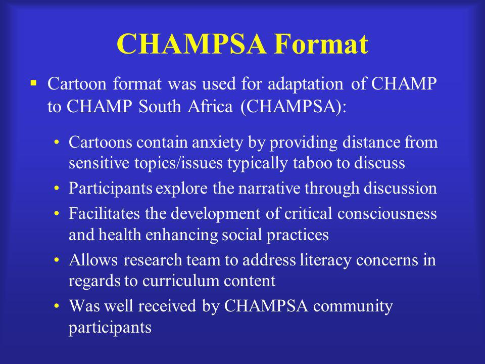 CHAMPSA Format  Cartoon format was used for adaptation of CHAMP to CHAMP South Africa (CHAMPSA): Cartoons contain anxiety by providing distance from
