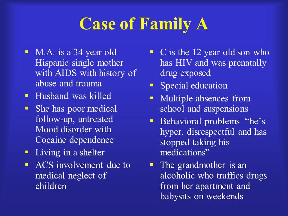 Case of Family A  M.A. is a 34 year old Hispanic single mother with AIDS with history of abuse and trauma  Husband was killed  She has poor medical