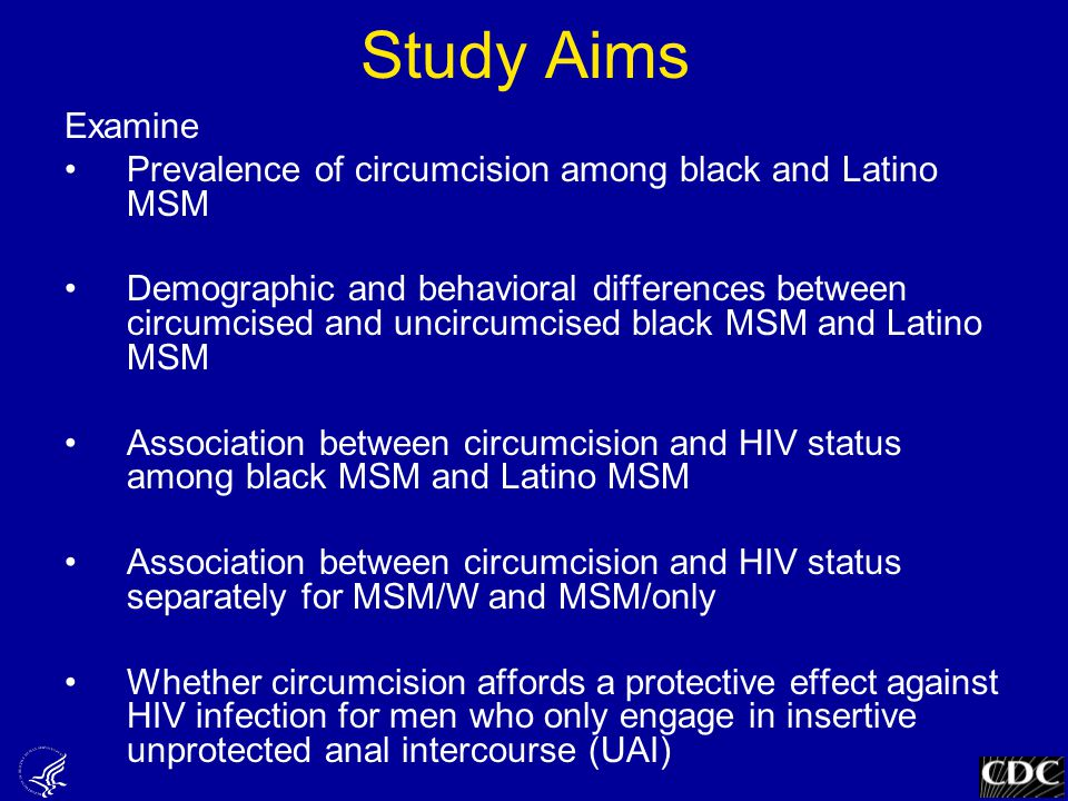 Study Aims Examine Prevalence of circumcision among black and Latino MSM Demographic and behavioral differences between circumcised and uncircumcised