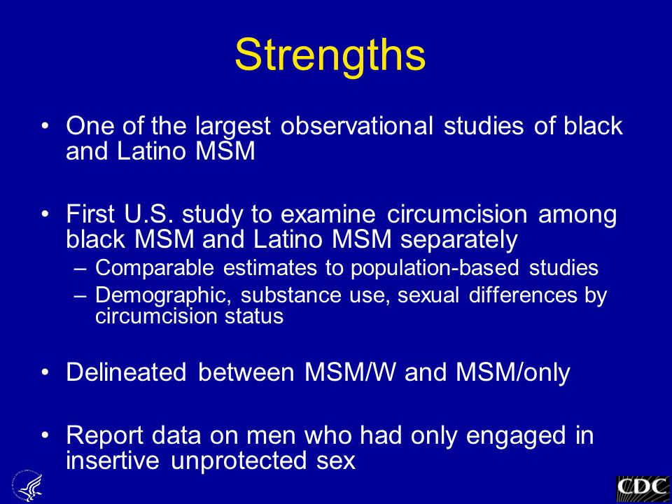 Strengths One of the largest observational studies of black and Latino MSM First U.S. study to examine circumcision among black MSM and Latino MSM sep