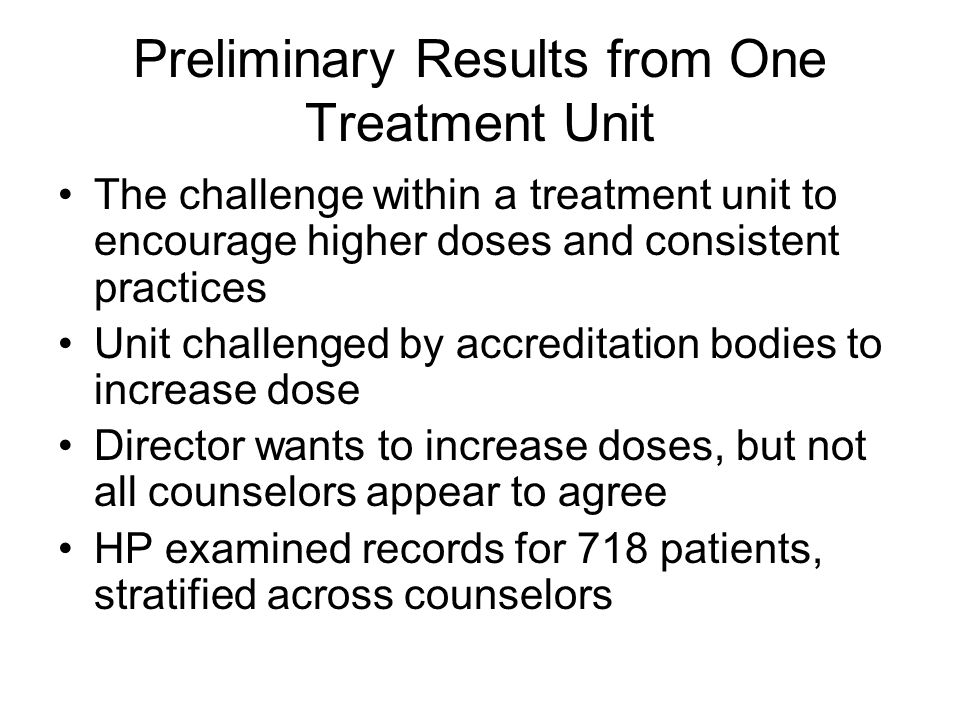 Preliminary Results from One Treatment Unit The challenge within a treatment unit to encourage higher doses and consistent practices Unit challenged b