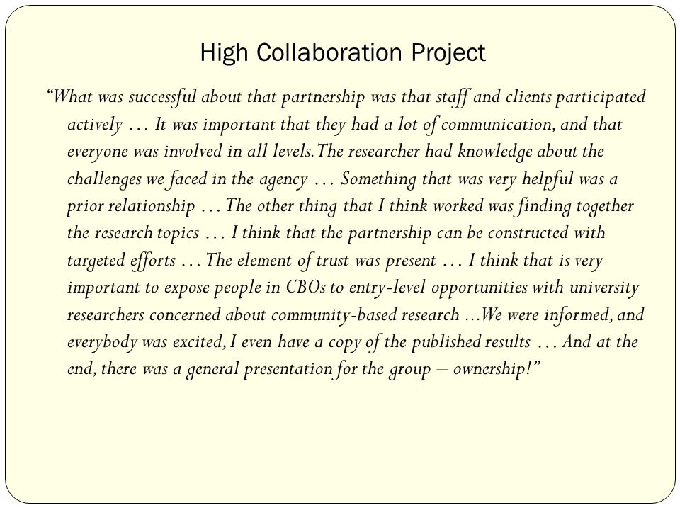 High Collaboration Project What was successful about that partnership was that staff and clients participated actively … It was important that they had a lot of communication, and that everyone was involved in all levels.