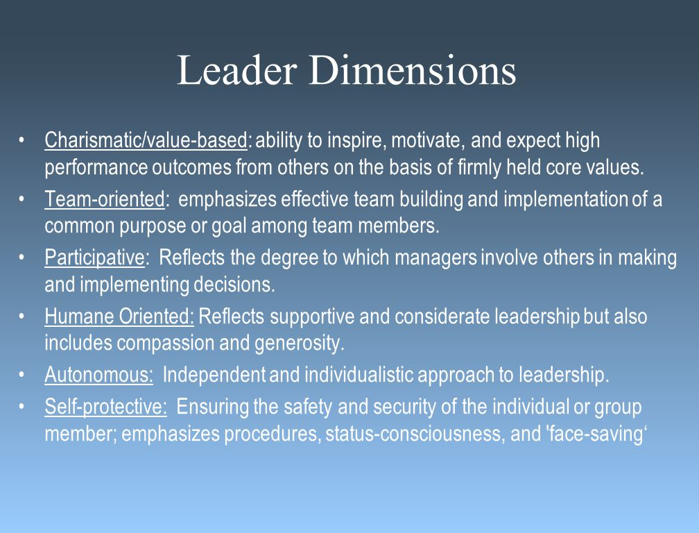 Leader Dimensions Charismatic/value-based: ability to inspire, motivate, and expect high performance outcomes from others on the basis of firmly held core values.