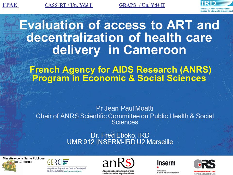 Evaluation of access to ART and decentralization of health care delivery in Cameroon French Agency for AIDS Research (ANRS) Program in Economic & Soci