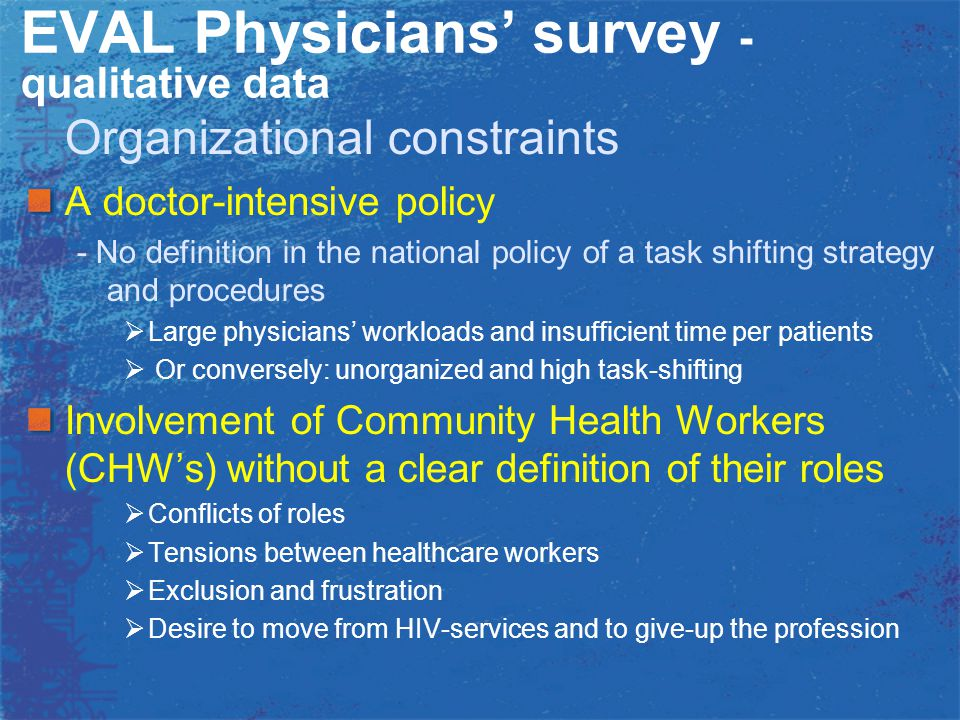 EVAL Physicians' survey - qualitative data Organizational constraints A doctor-intensive policy - No definition in the national policy of a task shift