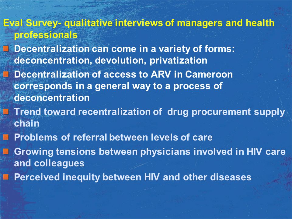 Eval Survey- qualitative interviews of managers and health professionals Decentralization can come in a variety of forms: deconcentration, devolution,