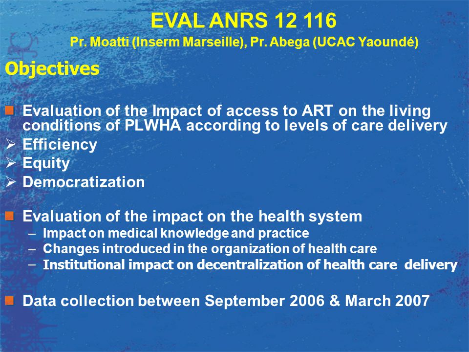 Objectives Evaluation of the Impact of access to ART on the living conditions of PLWHA according to levels of care delivery  Efficiency  Equity  De
