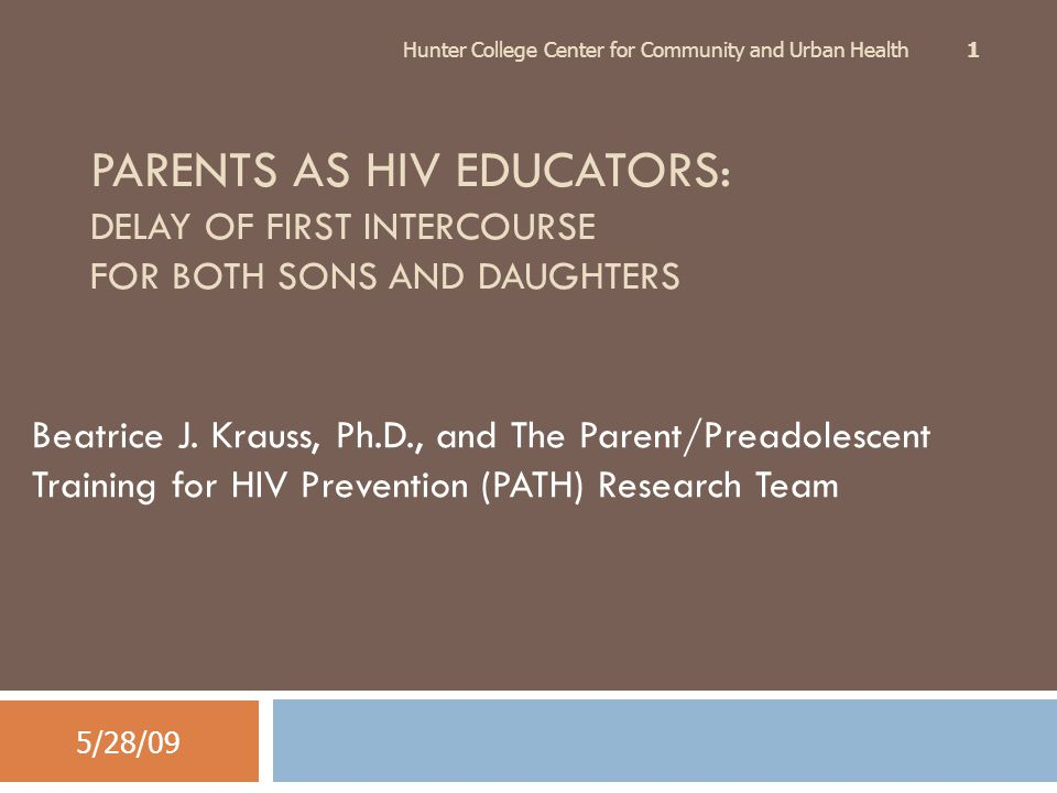 PARENTS AS HIV EDUCATORS: DELAY OF FIRST INTERCOURSE FOR BOTH SONS AND DAUGHTERS Beatrice J.