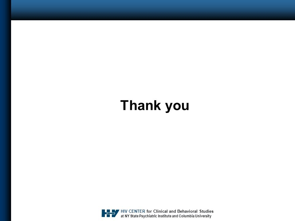 HIV CENTER for Clinical and Behavioral Studies at NY State Psychiatric Institute and Columbia University Thank you