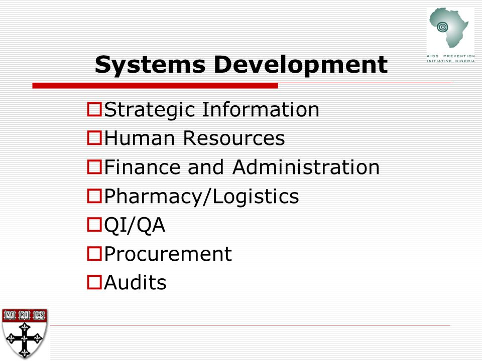 Systems Development  Strategic Information  Human Resources  Finance and Administration  Pharmacy/Logistics  QI/QA  Procurement  Audits