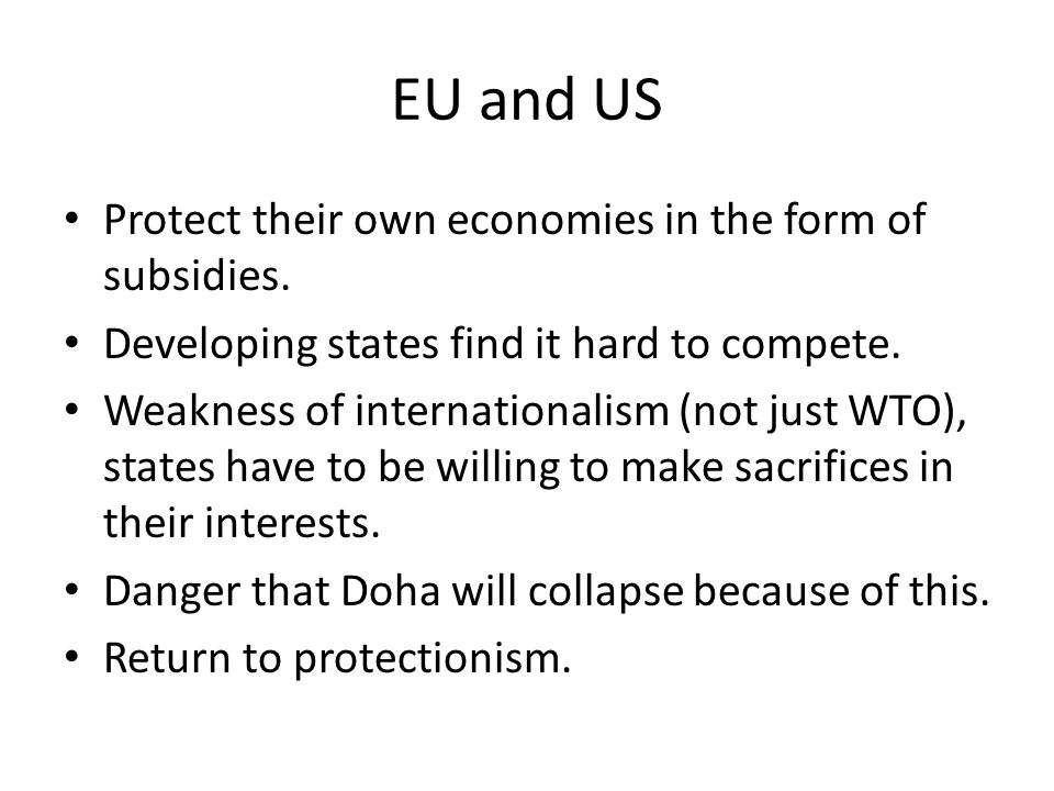 EU and US Protect their own economies in the form of subsidies.