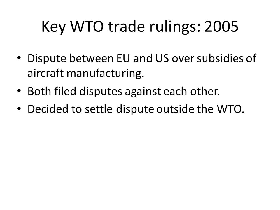 Key WTO trade rulings: 2005 Dispute between EU and US over subsidies of aircraft manufacturing.