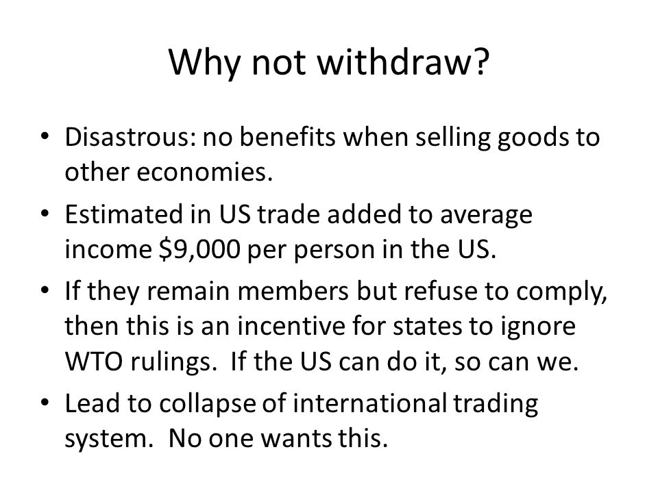 Why not withdraw. Disastrous: no benefits when selling goods to other economies.