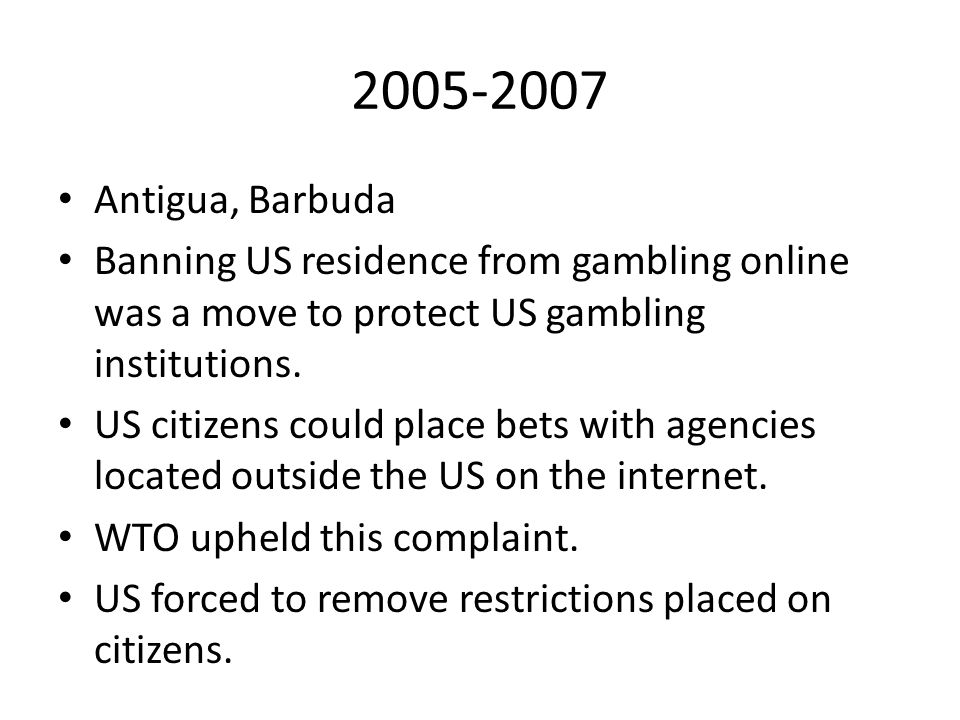 2005-2007 Antigua, Barbuda Banning US residence from gambling online was a move to protect US gambling institutions.