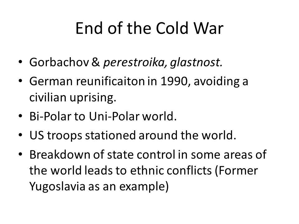 End of the Cold War Gorbachov & perestroika, glastnost.