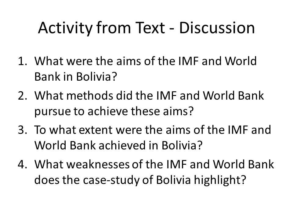 Activity from Text - Discussion 1.What were the aims of the IMF and World Bank in Bolivia.