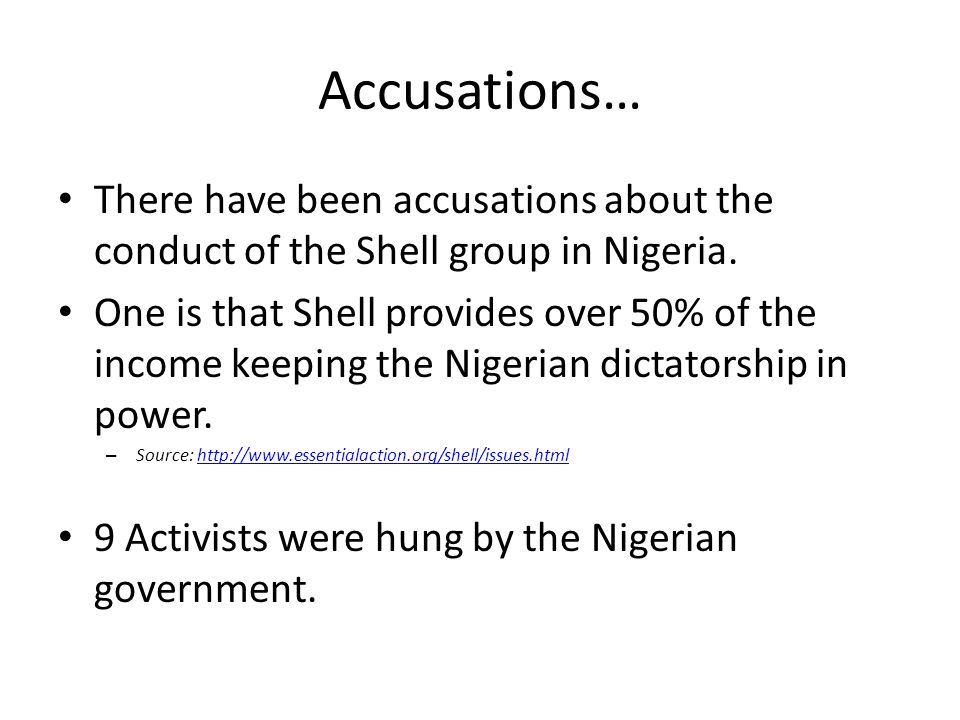 Accusations… There have been accusations about the conduct of the Shell group in Nigeria.