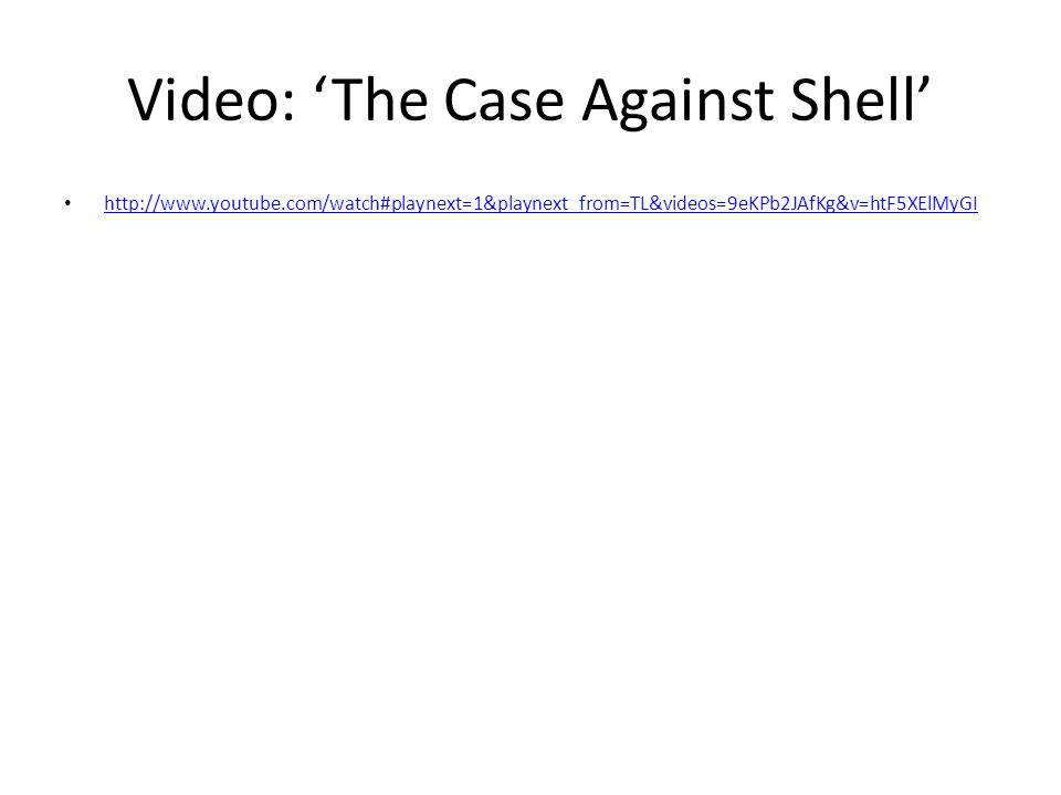 Video: 'The Case Against Shell' http://www.youtube.com/watch#playnext=1&playnext_from=TL&videos=9eKPb2JAfKg&v=htF5XElMyGI