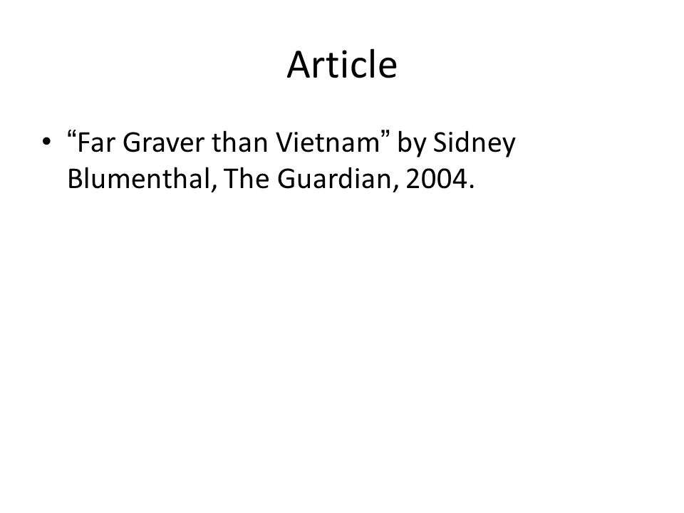 Article Far Graver than Vietnam by Sidney Blumenthal, The Guardian, 2004.