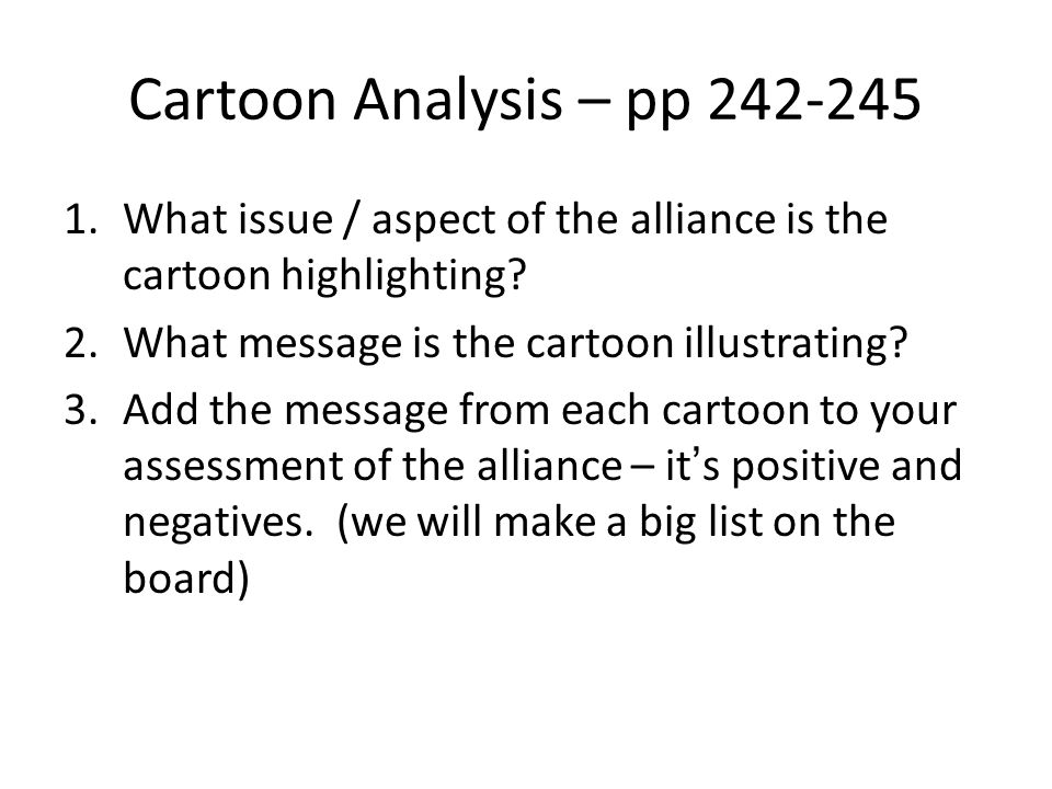 Cartoon Analysis – pp 242-245 1.What issue / aspect of the alliance is the cartoon highlighting? 2.What message is the cartoon illustrating? 3.Add the
