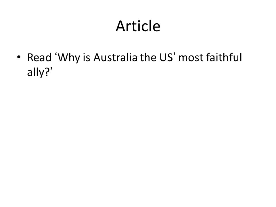 Article Read 'Why is Australia the US' most faithful ally?'