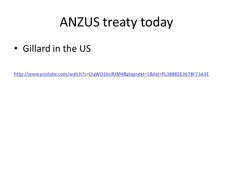 ANZUS treaty today Gillard in the US http://www.youtube.com/watch v=OqWO1bURJM4&playnext=1&list=PL38882E3678F73A3E