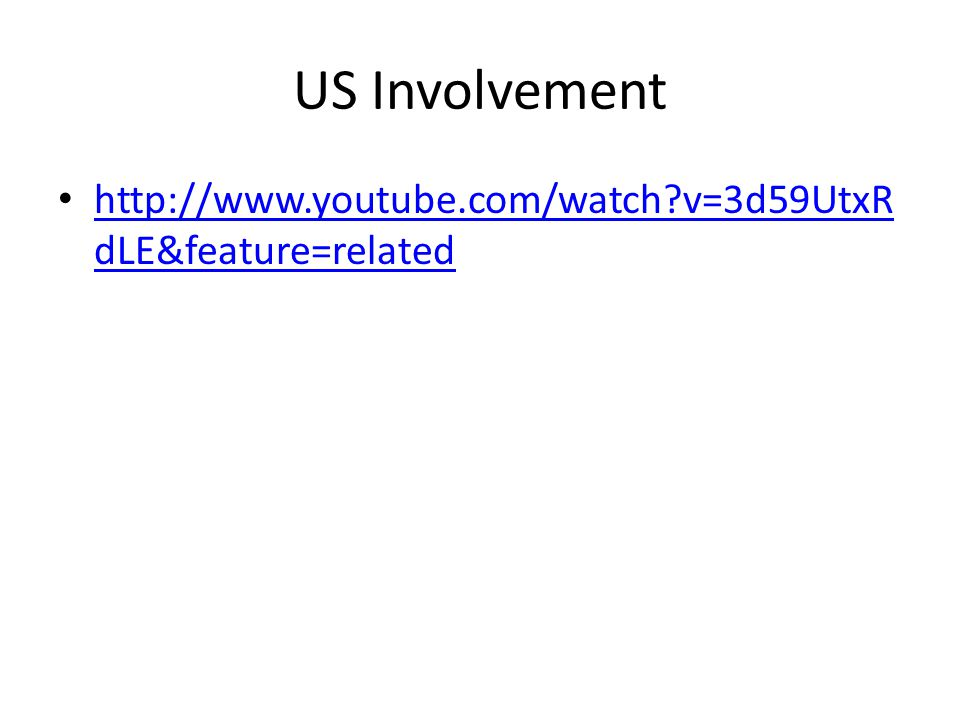 US Involvement http://www.youtube.com/watch v=3d59UtxR dLE&feature=related http://www.youtube.com/watch v=3d59UtxR dLE&feature=related