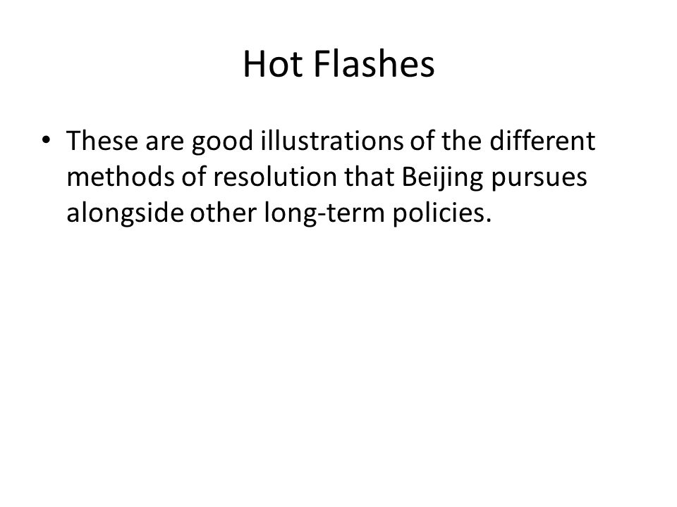 Hot Flashes These are good illustrations of the different methods of resolution that Beijing pursues alongside other long-term policies.