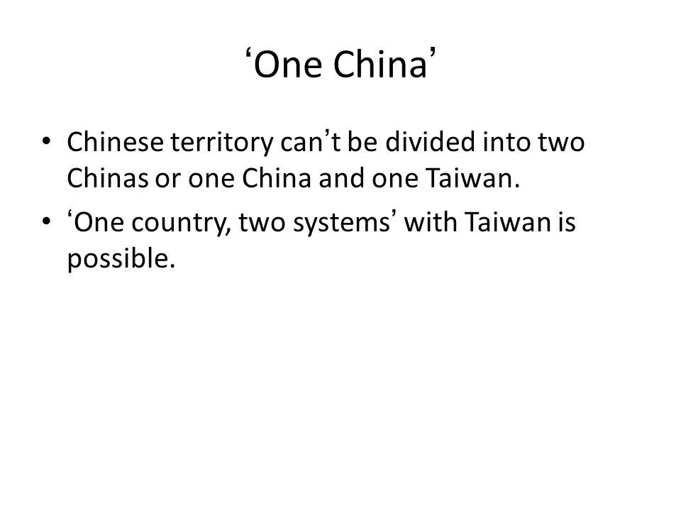 'One China' Chinese territory can't be divided into two Chinas or one China and one Taiwan.