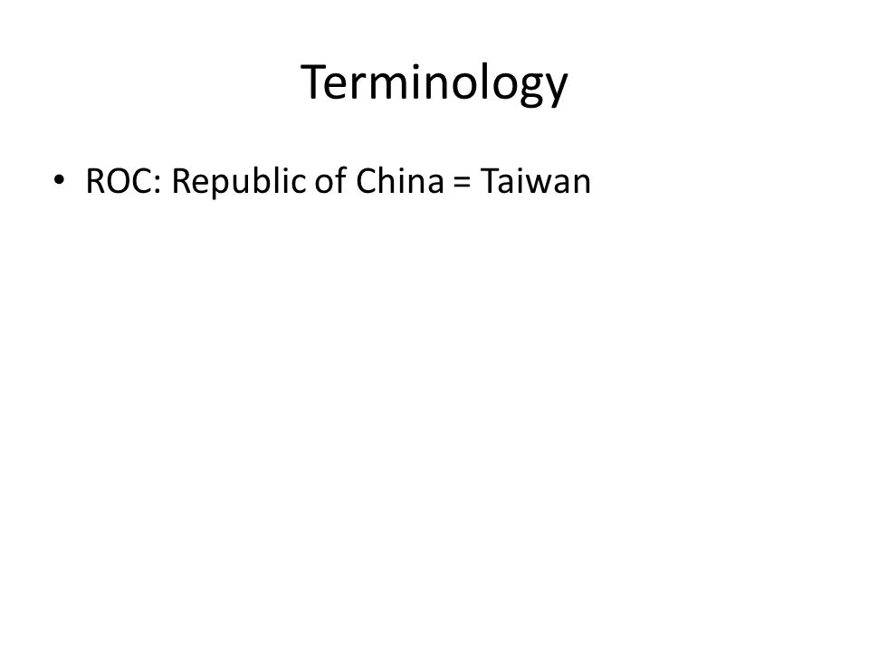Terminology ROC: Republic of China = Taiwan