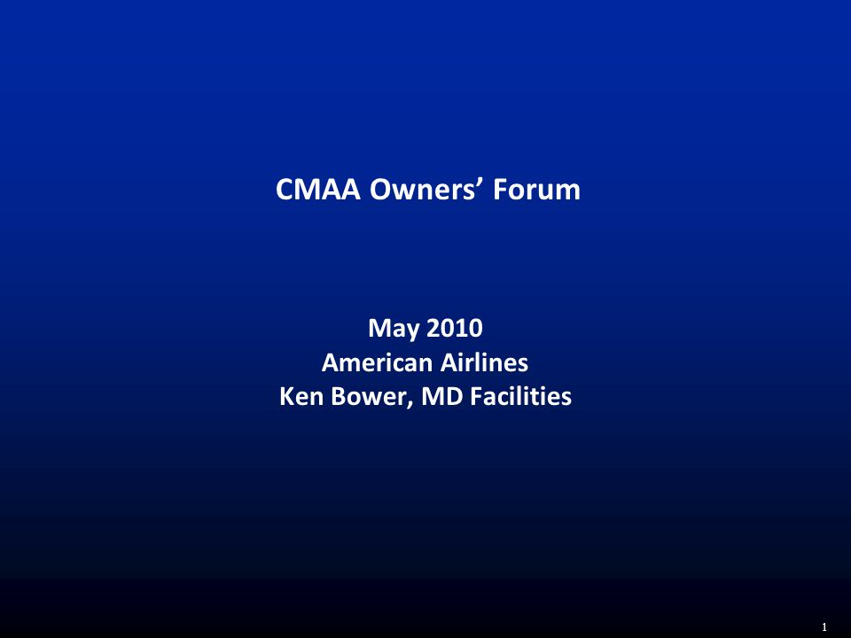 1 CMAA Owners' Forum May 2010 American Airlines Ken Bower, MD Facilities