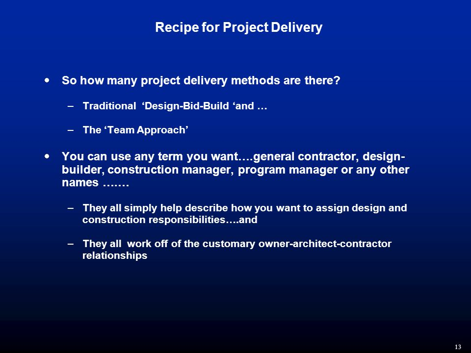 13 Recipe for Project Delivery  So how many project delivery methods are there.