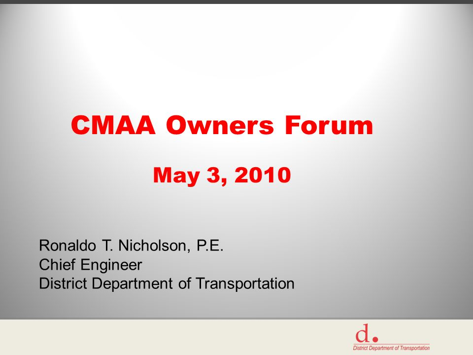 CMAA Owners Forum May 3, 2010 Ronaldo T. Nicholson, P.E.