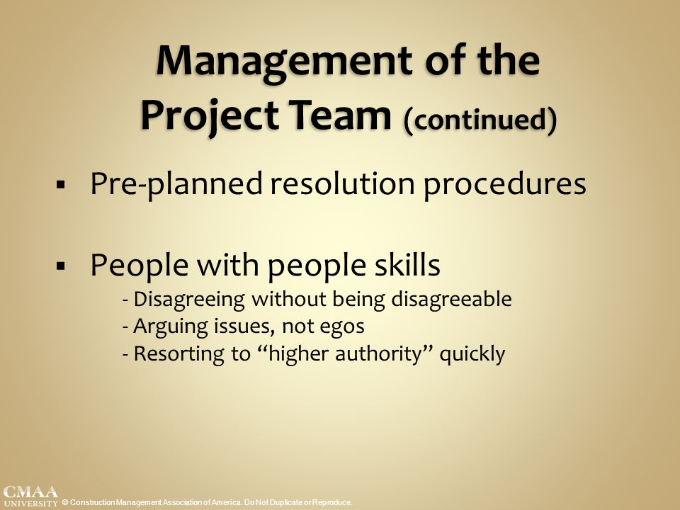 Management of the Project Team (continued)  Pre-planned resolution procedures  People with people skills - Disagreeing without being disagreeable -