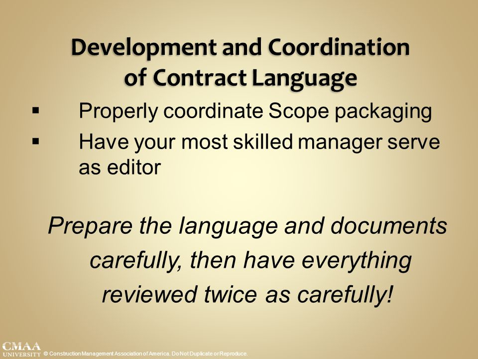 Development and Coordination of Contract Language © Construction Management Association of America. Do Not Duplicate or Reproduce.  Properly coordina