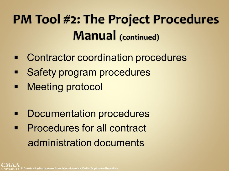 PM Tool #2: The Project Procedures Manual (continued) © Construction Management Association of America. Do Not Duplicate or Reproduce.  Contractor co