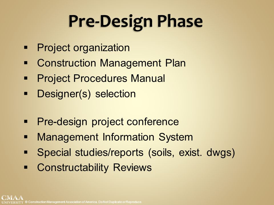 Pre-Design Phase © Construction Management Association of America. Do Not Duplicate or Reproduce.  Project organization  Construction Management Pla