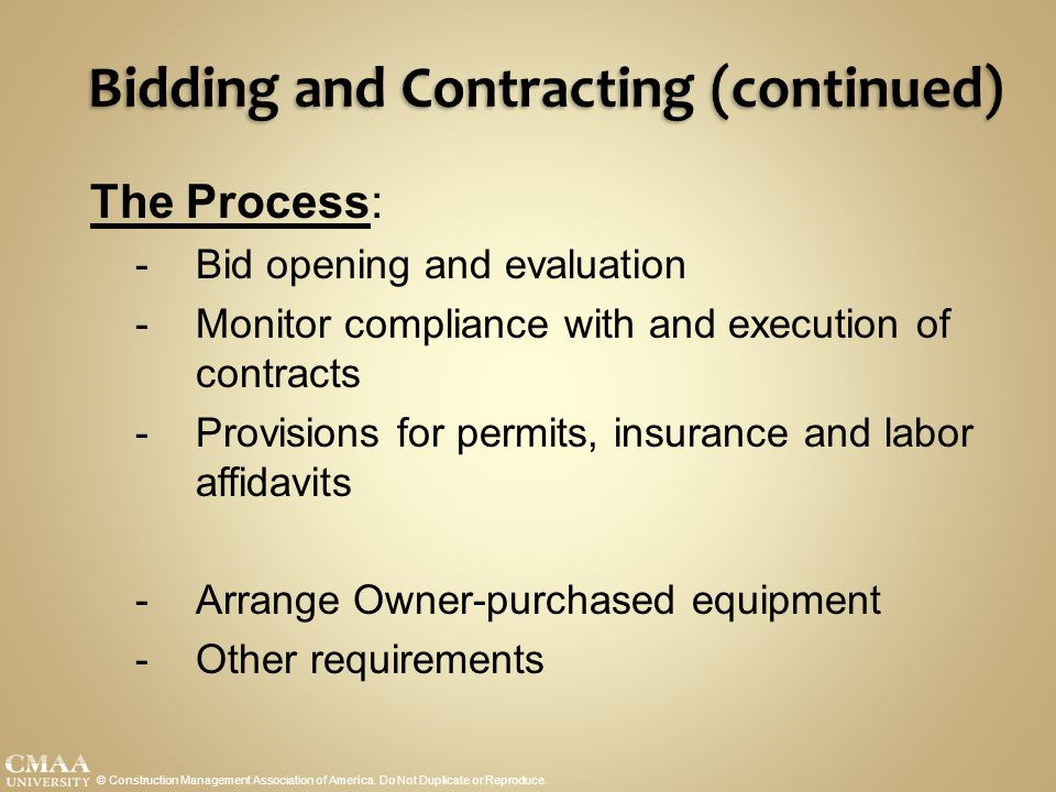 Bidding and Contracting (continued) © Construction Management Association of America. Do Not Duplicate or Reproduce. The Process: - Bid opening and ev