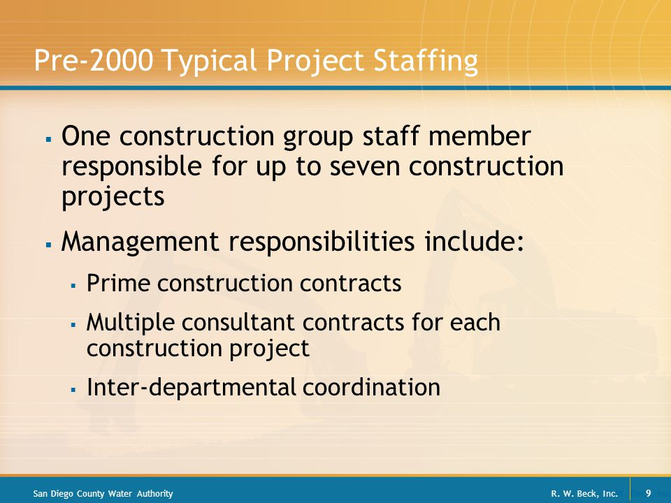 R. W. Beck, Inc. 9 Pre-2000 Typical Project Staffing  One construction group staff member responsible for up to seven construction projects  Managem