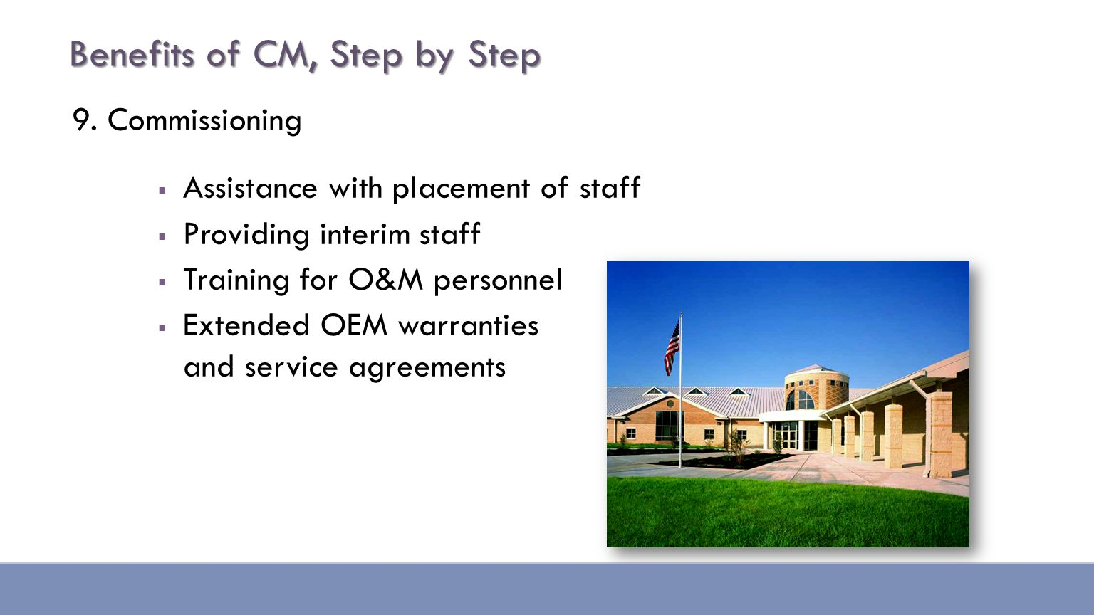 9. Commissioning  Assistance with placement of staff  Providing interim staff  Training for O&M personnel  Extended OEM warranties and service agr