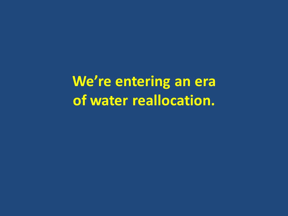 We're entering an era of water reallocation.